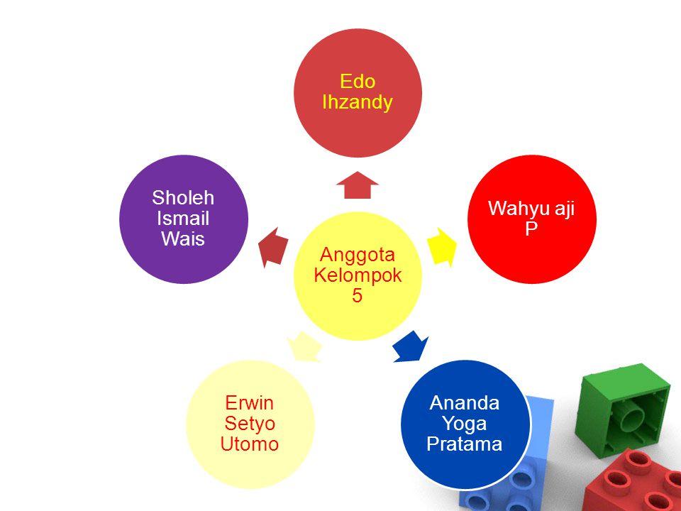 Anggota Kelompok 5 Edo Ihzandy Wahyu aji P Ananda Yoga Pratama Erwin Setyo Utomo Sholeh Ismail Wais