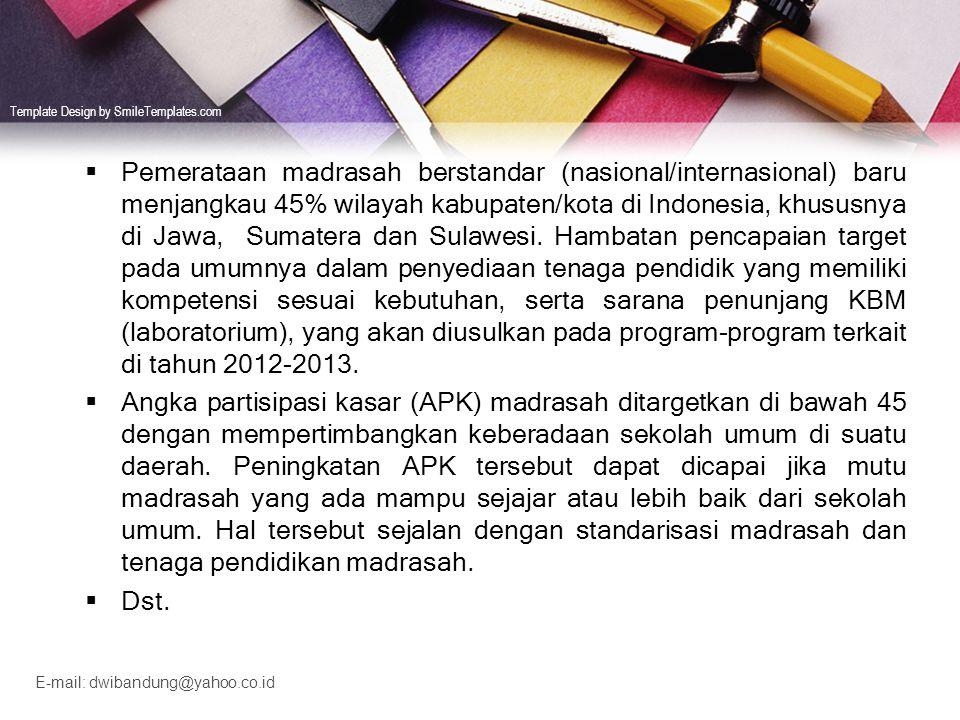Pemerataan madrasah berstandar (nasional/internasional) baru menjangkau 45% wilayah kabupaten/kota di Indonesia, khususnya di Jawa, Sumatera dan Sulawesi. Hambatan pencapaian target pada umumnya dalam penyediaan tenaga pendidik yang memiliki kompetensi sesuai kebutuhan, serta sarana penunjang KBM (laboratorium), yang akan diusulkan pada program-program terkait di tahun 2012-2013.