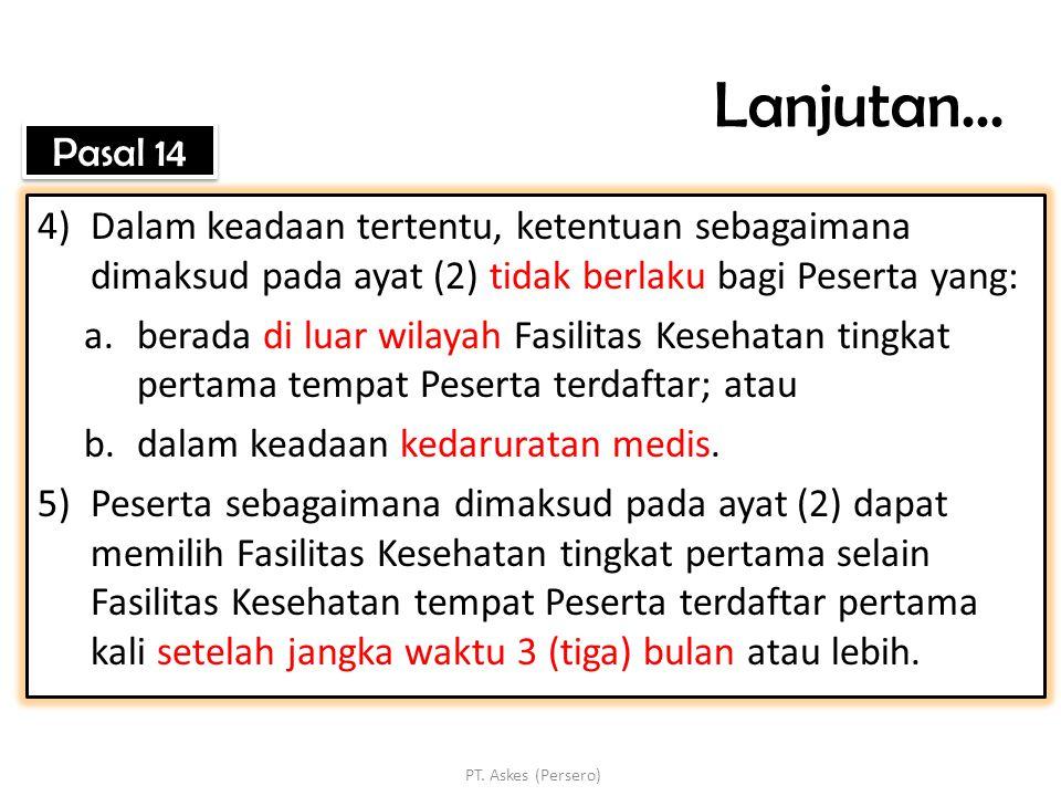 Lanjutan... Pasal 14. Dalam keadaan tertentu, ketentuan sebagaimana dimaksud pada ayat (2) tidak berlaku bagi Peserta yang: