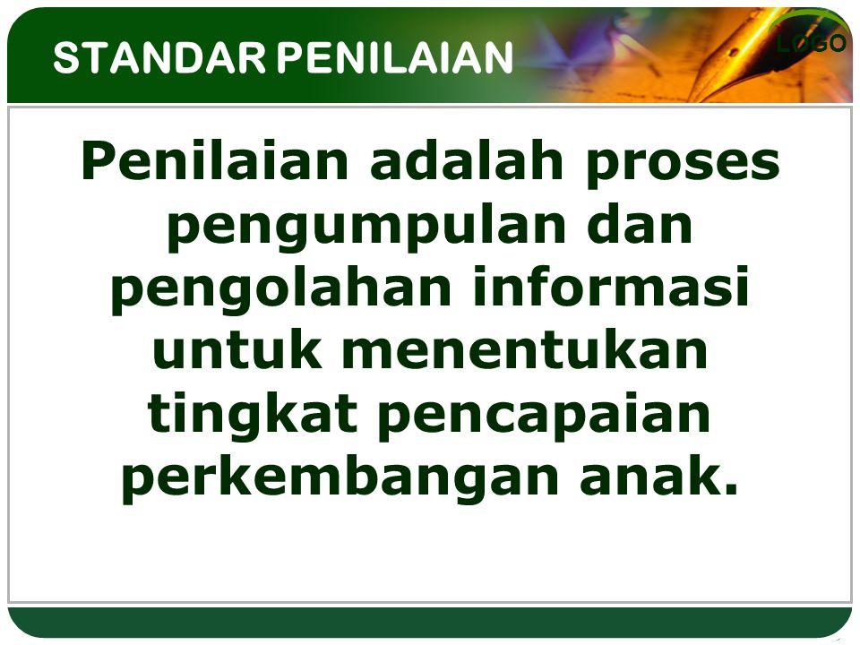 STANDAR PENILAIAN Penilaian adalah proses pengumpulan dan pengolahan informasi untuk menentukan tingkat pencapaian perkembangan anak.