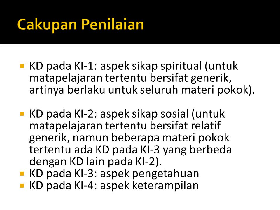 Cakupan Penilaian KD pada KI-1: aspek sikap spiritual (untuk matapelajaran tertentu bersifat generik, artinya berlaku untuk seluruh materi pokok).