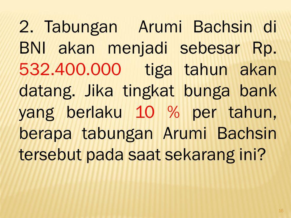 2. Tabungan Arumi Bachsin di BNI akan menjadi sebesar Rp. 532. 400
