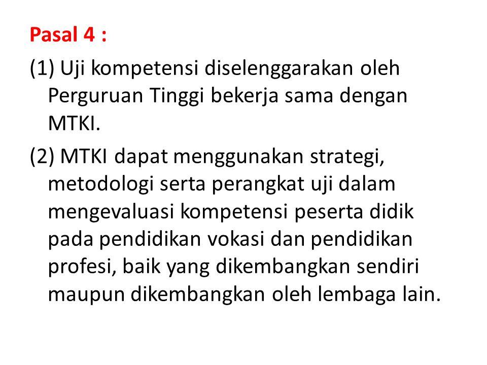 Pasal 4 : (1) Uji kompetensi diselenggarakan oleh Perguruan Tinggi bekerja sama dengan MTKI.