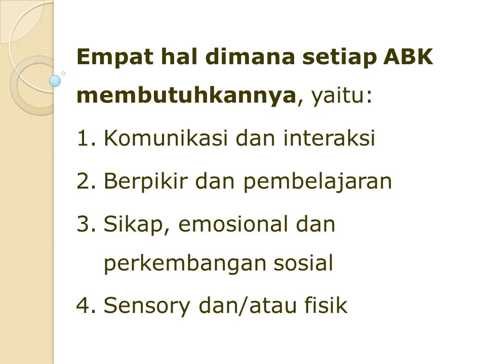 Empat hal dimana setiap ABK membutuhkannya, yaitu:
