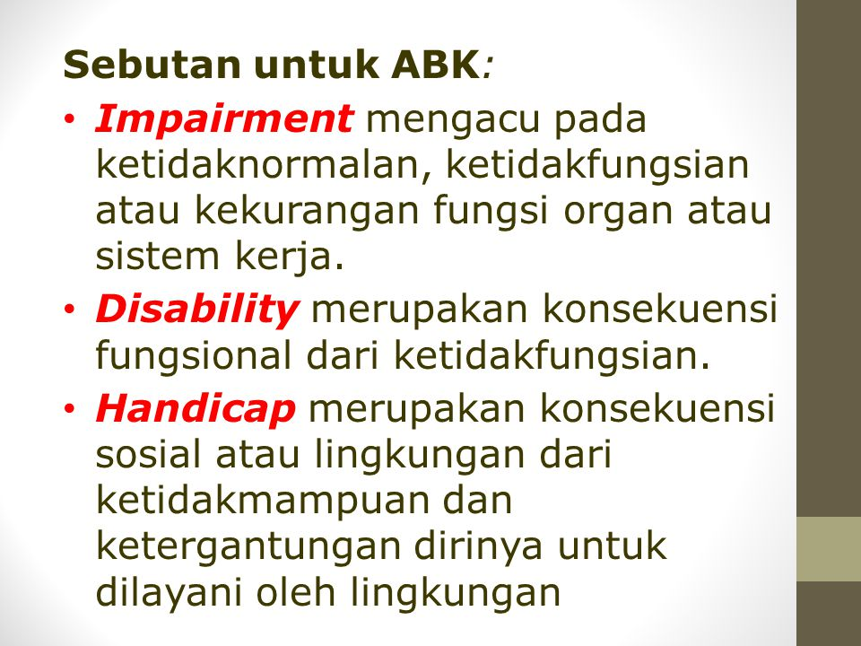 Sebutan untuk ABK: Impairment mengacu pada ketidaknormalan, ketidakfungsian atau kekurangan fungsi organ atau sistem kerja.