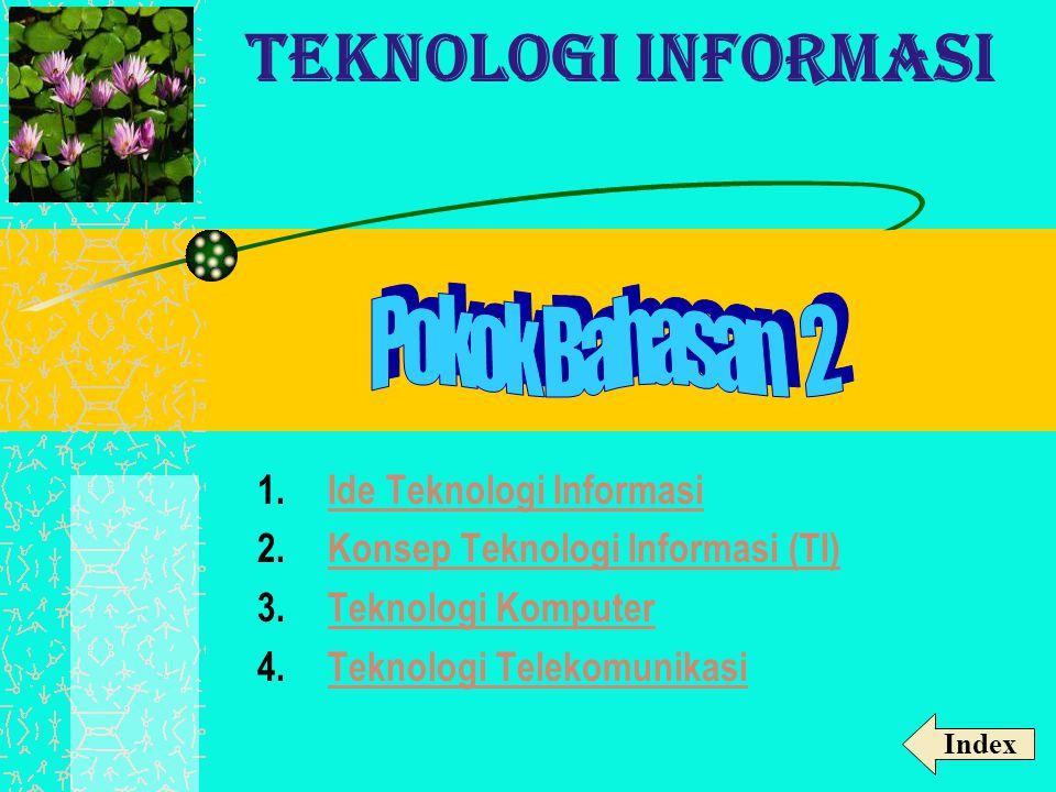 TEKNOLOGI INFORMASI Pokok Bahasan 2 Ide Teknologi Informasi
