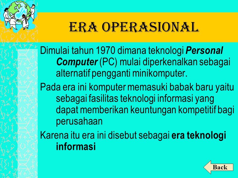 Era operasional Dimulai tahun 1970 dimana teknologi Personal Computer (PC) mulai diperkenalkan sebagai alternatif pengganti minikomputer.