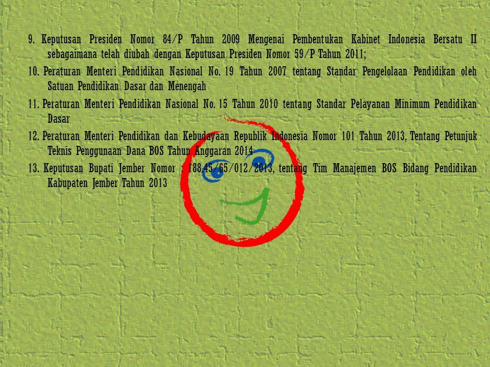 9. Keputusan Presiden Nomor 84/P Tahun 2009 Mengenai Pembentukan Kabinet Indonesia Bersatu II sebagaimana telah diubah dengan Keputusan Presiden Nomor 59/P Tahun 2011;
