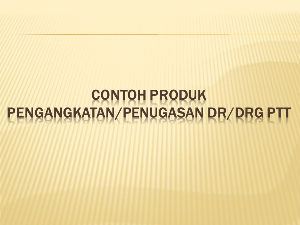 CONTOH PRODUK PENGANGKATAN/PENUGASAN DR/DRG PTT