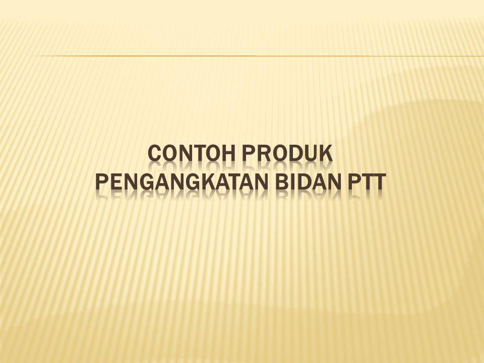 CONTOH PRODUK PENGANGKATAN BIDAN PTT