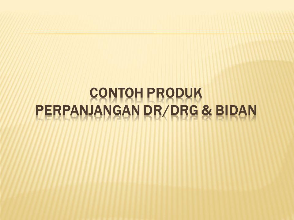 CONTOH PRODUK PERPANJANGAN DR/DRG & BIDAN
