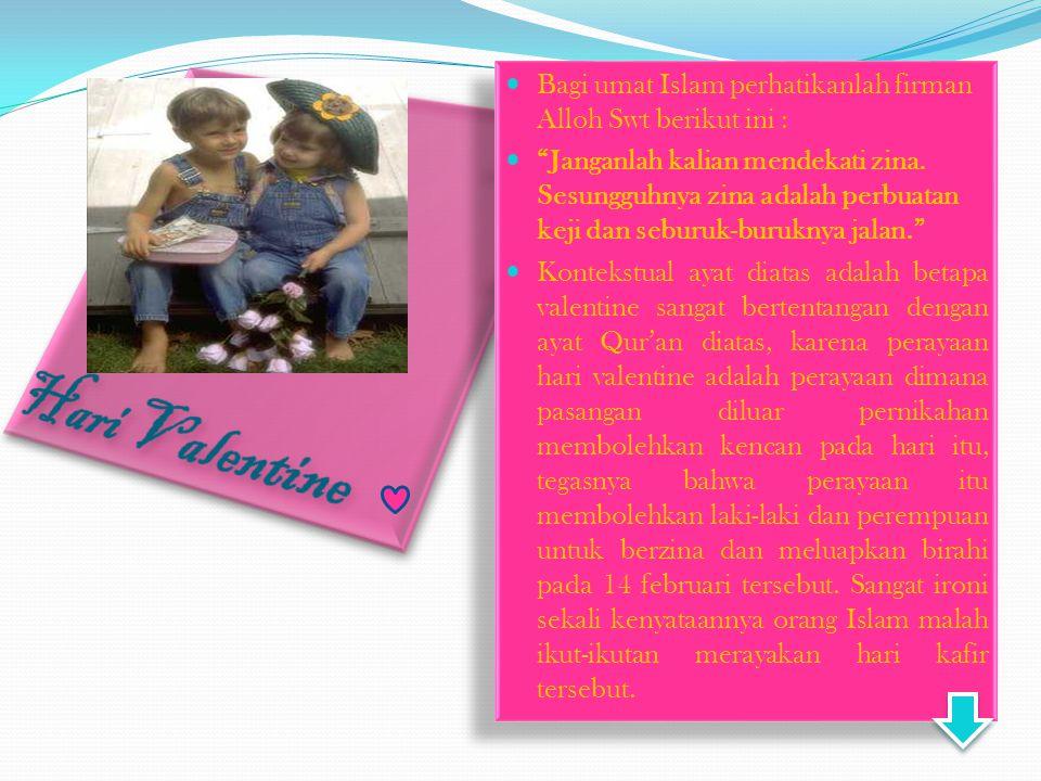Hari Valentine Bagi umat Islam perhatikanlah firman Alloh Swt berikut ini :