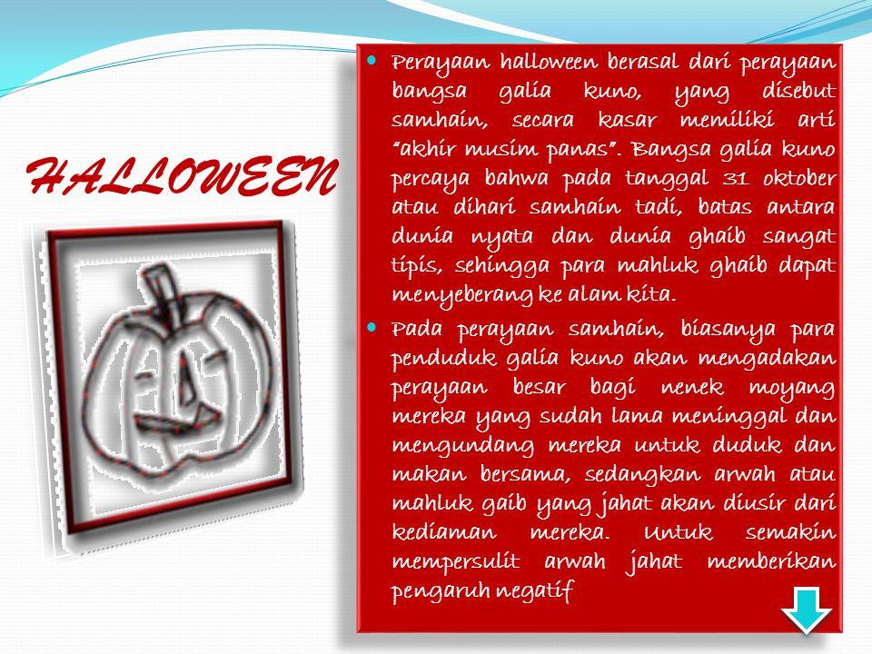 Perayaan halloween berasal dari perayaan bangsa galia kuno, yang disebut samhain, secara kasar memiliki arti akhir musim panas . Bangsa galia kuno percaya bahwa pada tanggal 31 oktober atau dihari samhain tadi, batas antara dunia nyata dan dunia ghaib sangat tipis, sehingga para mahluk ghaib dapat menyeberang ke alam kita.