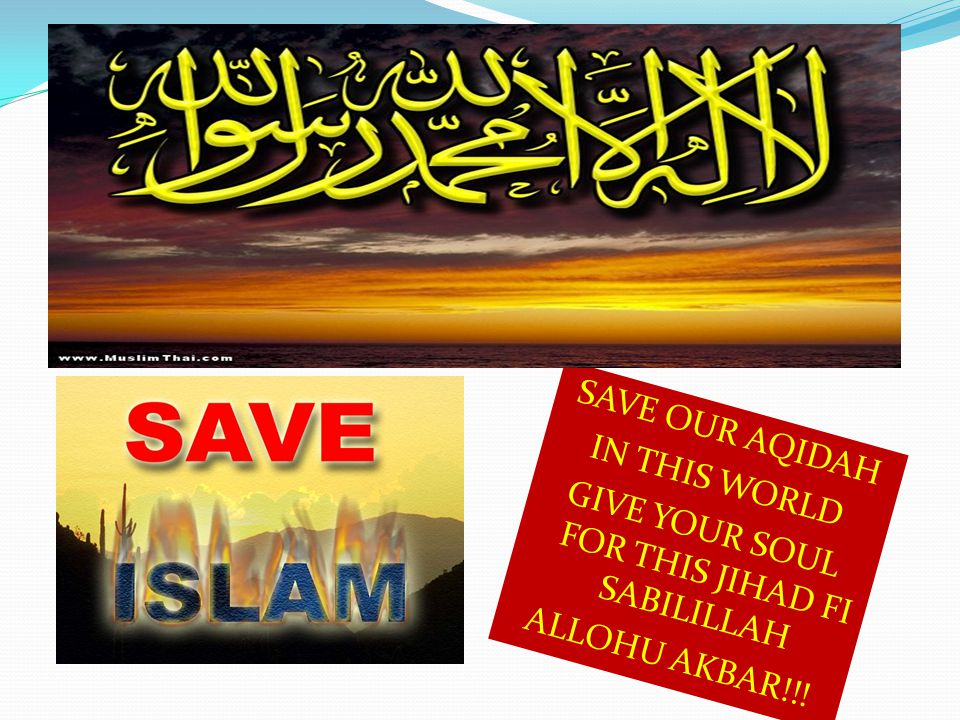 SAVE OUR AQIDAH IN THIS WORLD GIVE YOUR SOUL FOR THIS JIHAD FI SABILILLAH ALLOHU AKBAR!!!