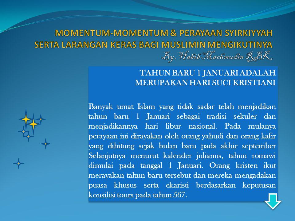 MOMENTUM-MOMENTUM & PERAYAAN SYIRKIYYAH SERTA LARANGAN KERAS BAGI MUSLIMIN MENGIKUTINYA By. Habib Machmudin RBK