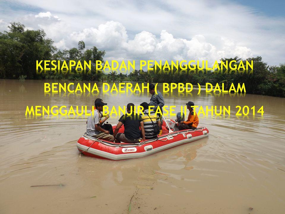 KESIAPAN BADAN PENANGGULANGAN BENCANA DAERAH ( BPBD ) DALAM MENGGAULI BANJIR FASE II TAHUN 2014