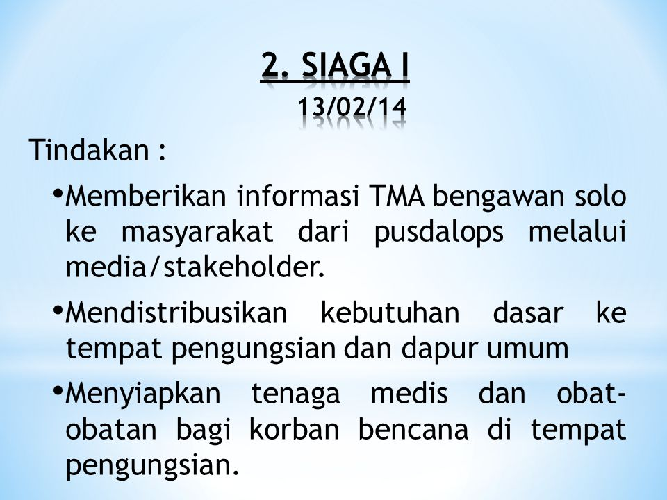 2. SIAGA I 13/02/14 Tindakan : Memberikan informasi TMA bengawan solo ke masyarakat dari pusdalops melalui media/stakeholder.