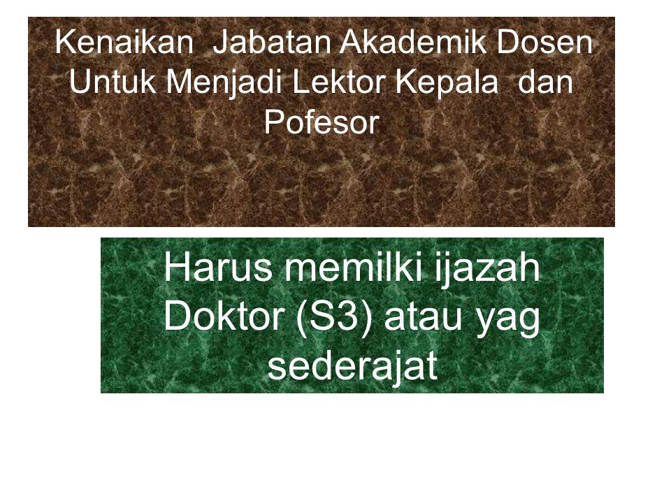 Harus memilki ijazah Doktor (S3) atau yag sederajat