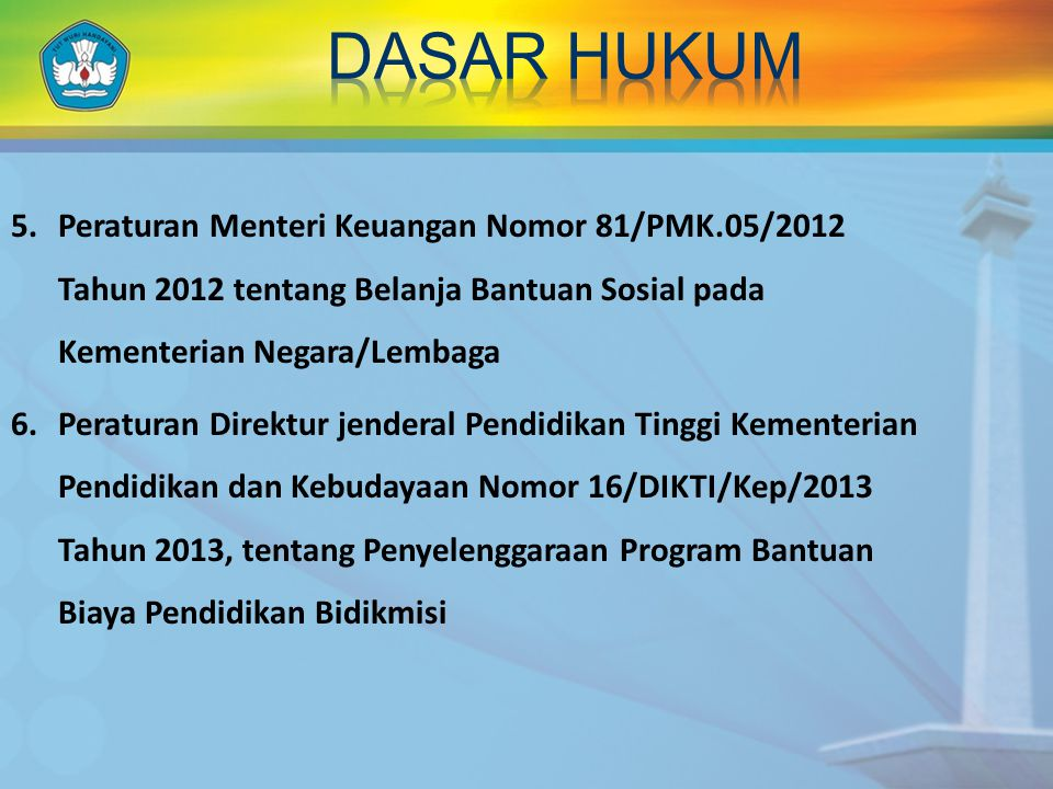 DASAR HUKUM 5. Peraturan Menteri Keuangan Nomor 81/PMK.05/2012 Tahun 2012 tentang Belanja Bantuan Sosial pada Kementerian Negara/Lembaga.