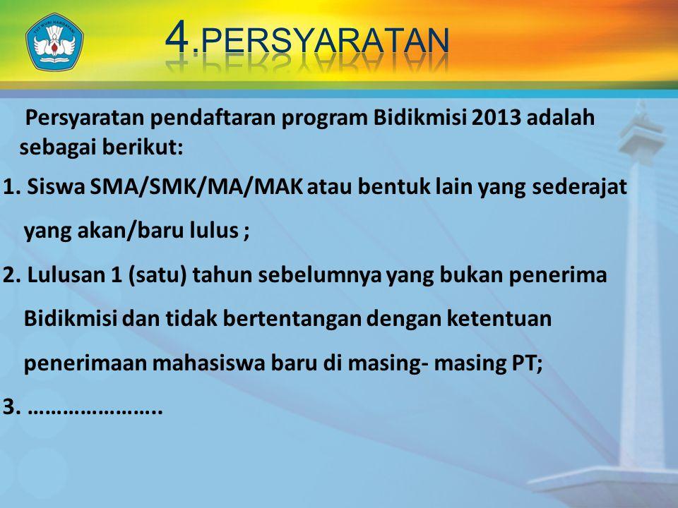 4.perSyaratAN Persyaratan pendaftaran program Bidikmisi 2013 adalah sebagai berikut: