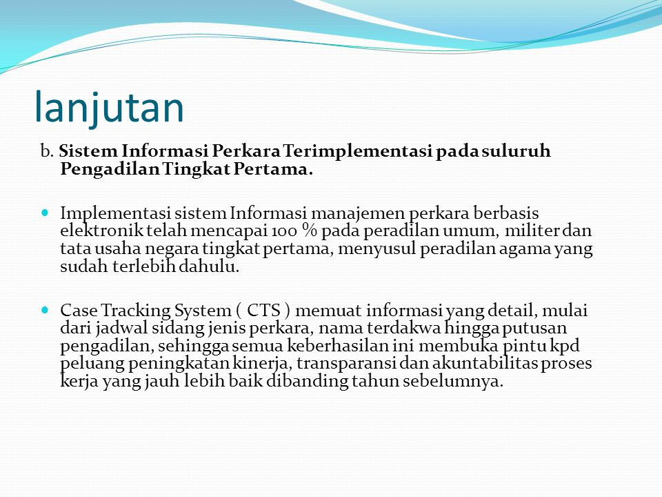 lanjutan b. Sistem Informasi Perkara Terimplementasi pada suluruh Pengadilan Tingkat Pertama.