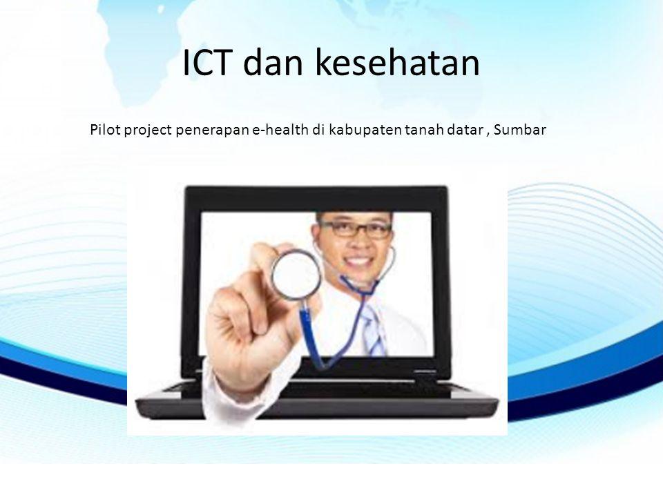 ICT dan kesehatan Pilot project penerapan e-health di kabupaten tanah datar , Sumbar