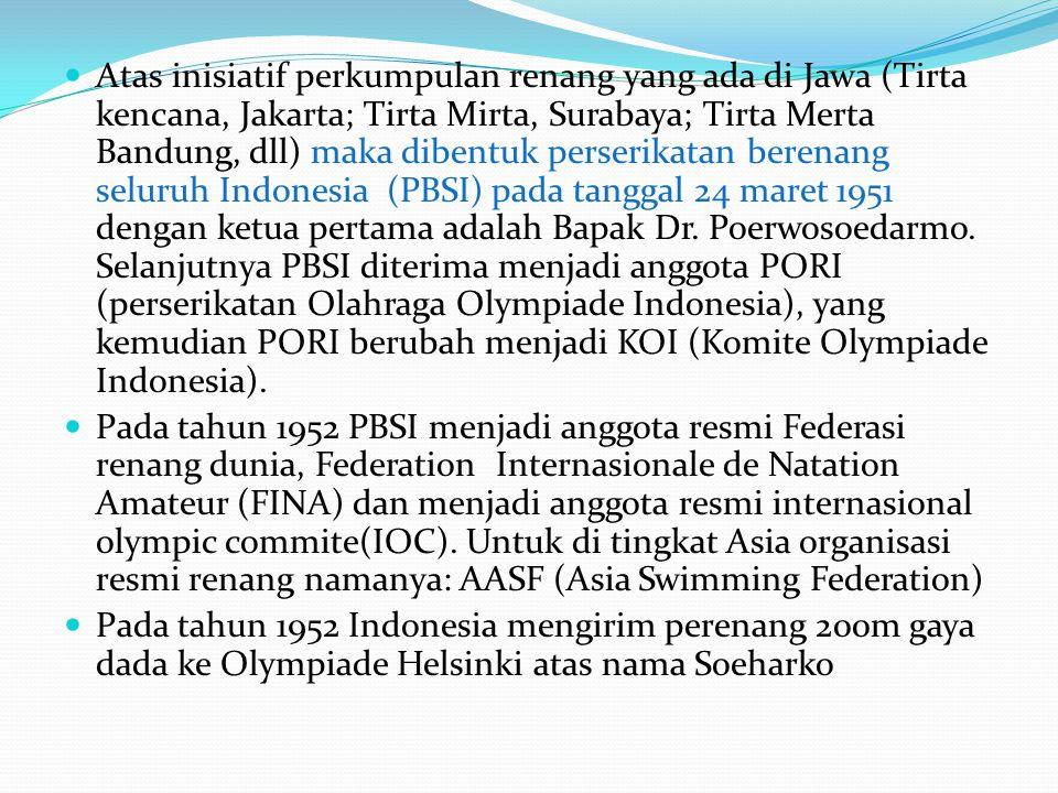 Atas inisiatif perkumpulan renang yang ada di Jawa (Tirta kencana, Jakarta; Tirta Mirta, Surabaya; Tirta Merta Bandung, dll) maka dibentuk perserikatan berenang seluruh Indonesia (PBSI) pada tanggal 24 maret 1951 dengan ketua pertama adalah Bapak Dr. Poerwosoedarmo. Selanjutnya PBSI diterima menjadi anggota PORI (perserikatan Olahraga Olympiade Indonesia), yang kemudian PORI berubah menjadi KOI (Komite Olympiade Indonesia).