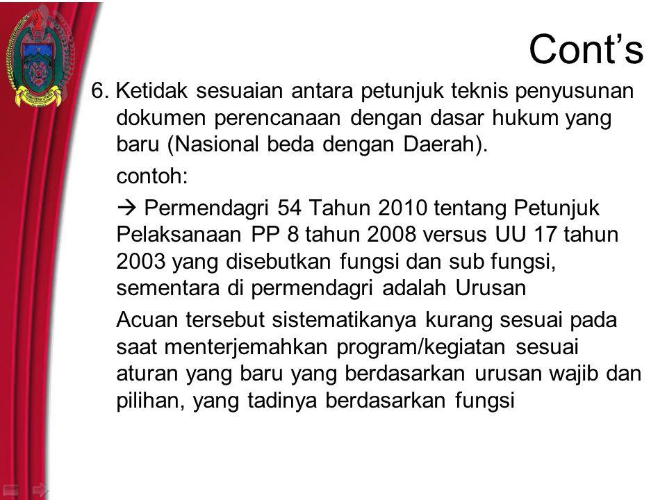 Cont's 6. Ketidak sesuaian antara petunjuk teknis penyusunan dokumen perencanaan dengan dasar hukum yang baru (Nasional beda dengan Daerah).