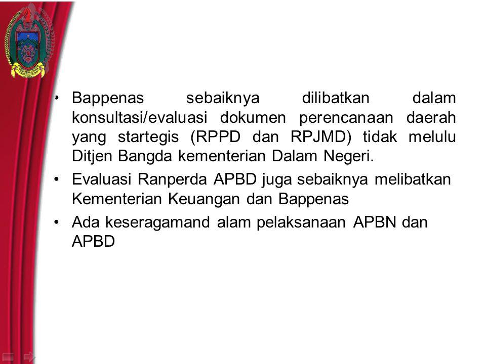 Bappenas sebaiknya dilibatkan dalam konsultasi/evaluasi dokumen perencanaan daerah yang startegis (RPPD dan RPJMD) tidak melulu Ditjen Bangda kementerian Dalam Negeri.