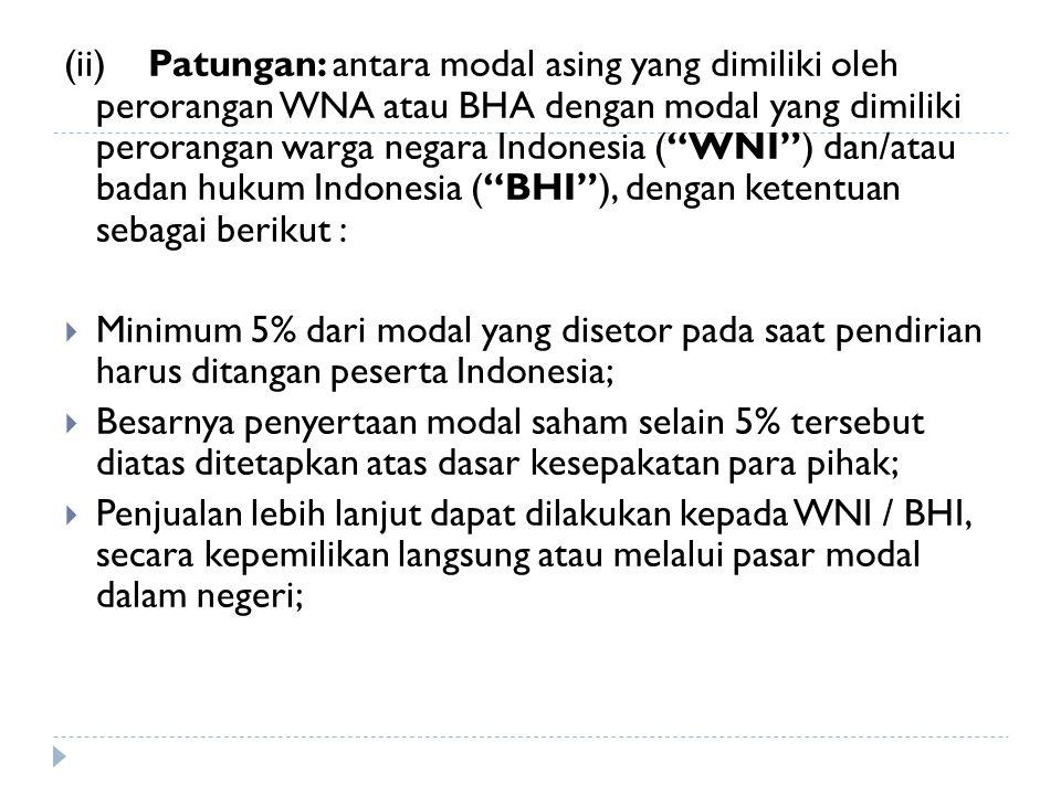 (ii) Patungan: antara modal asing yang dimiliki oleh perorangan WNA atau BHA dengan modal yang dimiliki perorangan warga negara Indonesia ( WNI ) dan/atau badan hukum Indonesia ( BHI ), dengan ketentuan sebagai berikut :