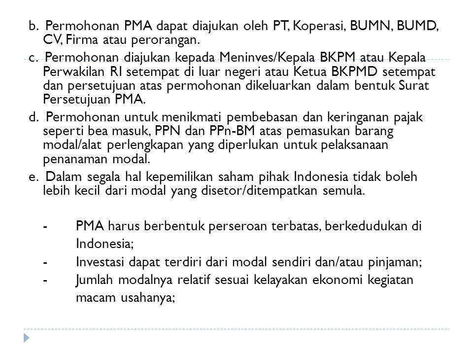 b. Permohonan PMA dapat diajukan oleh PT, Koperasi, BUMN, BUMD, CV, Firma atau perorangan.