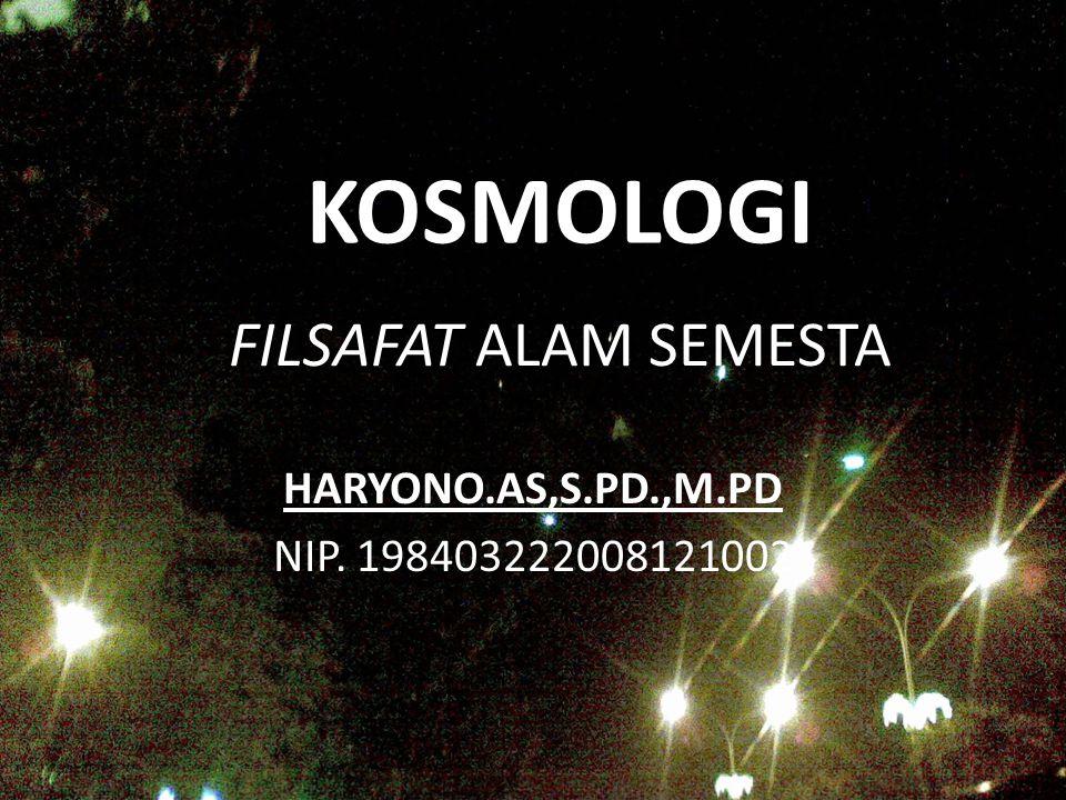 KOSMOLOGI FILSAFAT ALAM SEMESTA HARYONO.AS,S.PD.,M.PD
