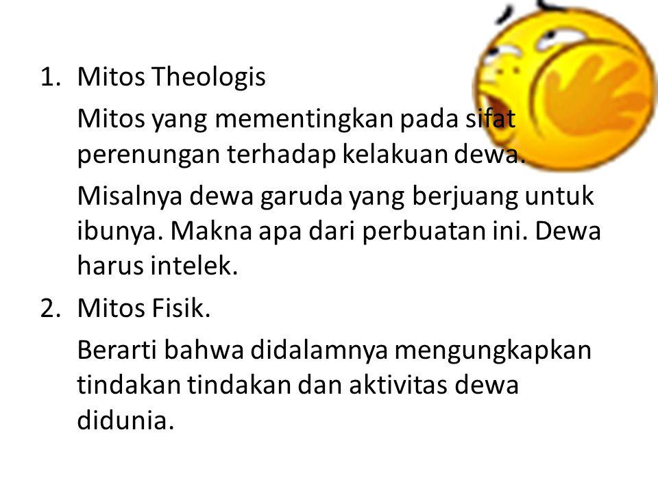 Mitos Theologis Mitos yang mementingkan pada sifat perenungan terhadap kelakuan dewa.