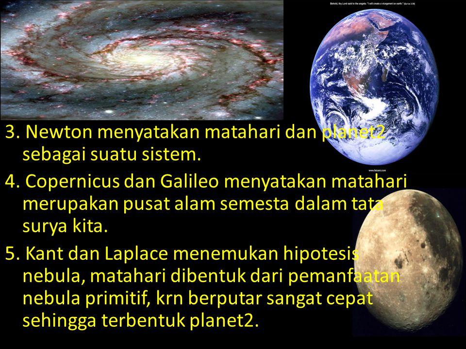 3. Newton menyatakan matahari dan planet2 sebagai suatu sistem. 4