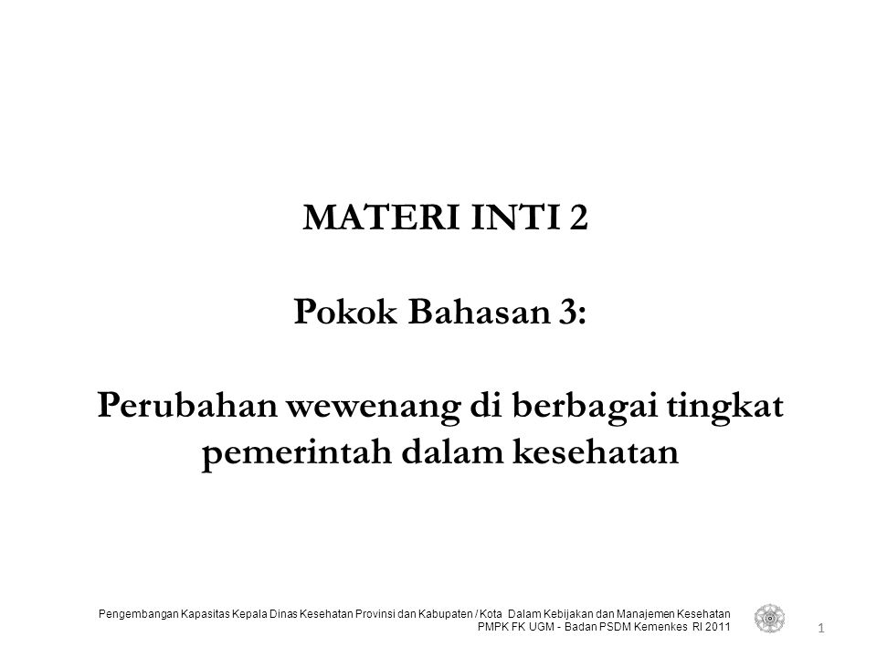 MATERI INTI 2 Pokok Bahasan 3: Perubahan wewenang di berbagai tingkat pemerintah dalam kesehatan