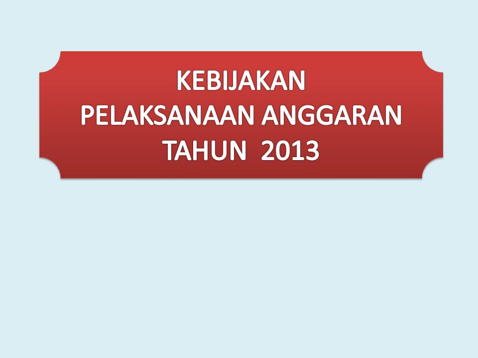 KEBIJAKAN PELAKSANAAN ANGGARAN TAHUN 2013