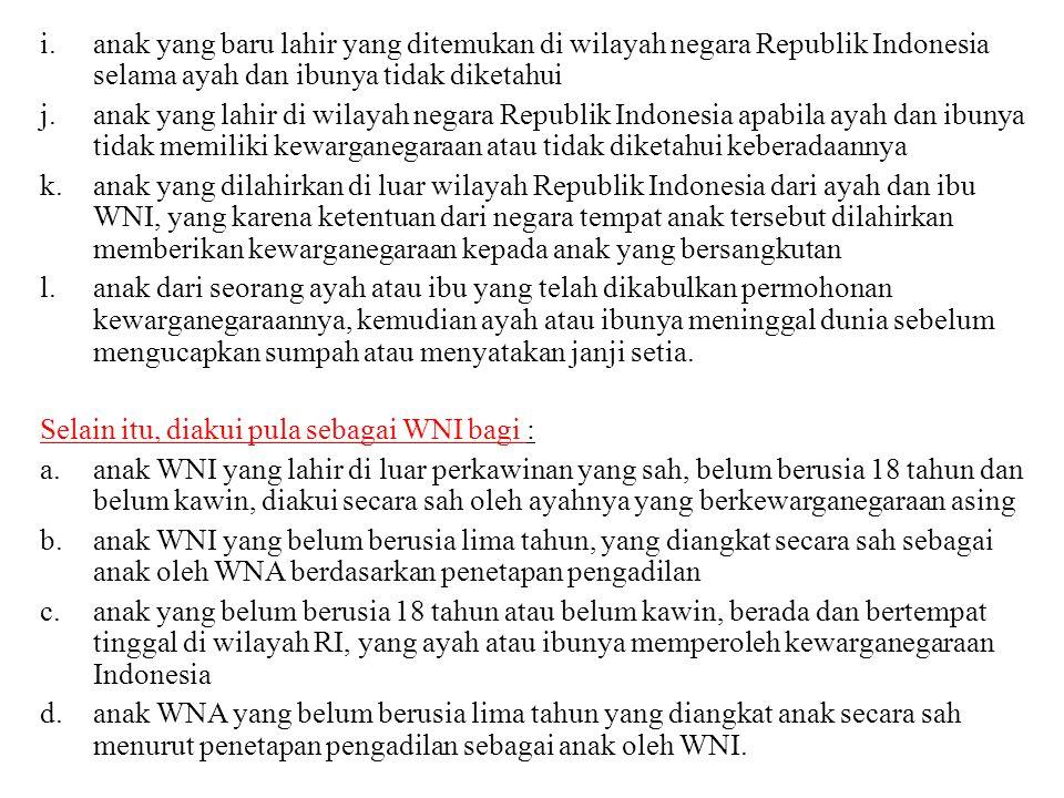 anak yang baru lahir yang ditemukan di wilayah negara Republik Indonesia selama ayah dan ibunya tidak diketahui