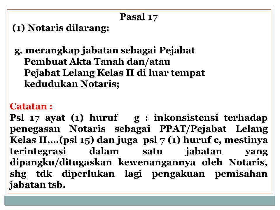 Pasal 17 (1) Notaris dilarang: g. merangkap jabatan sebagai Pejabat. Pembuat Akta Tanah dan/atau.