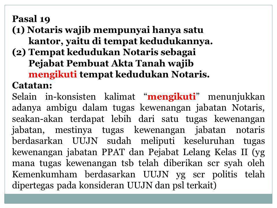 Pasal 19 Notaris wajib mempunyai hanya satu. kantor, yaitu di tempat kedudukannya. (2) Tempat kedudukan Notaris sebagai.