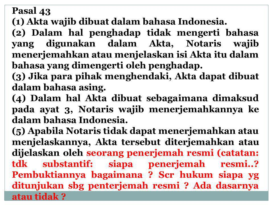 Pasal 43 (1) Akta wajib dibuat dalam bahasa Indonesia.