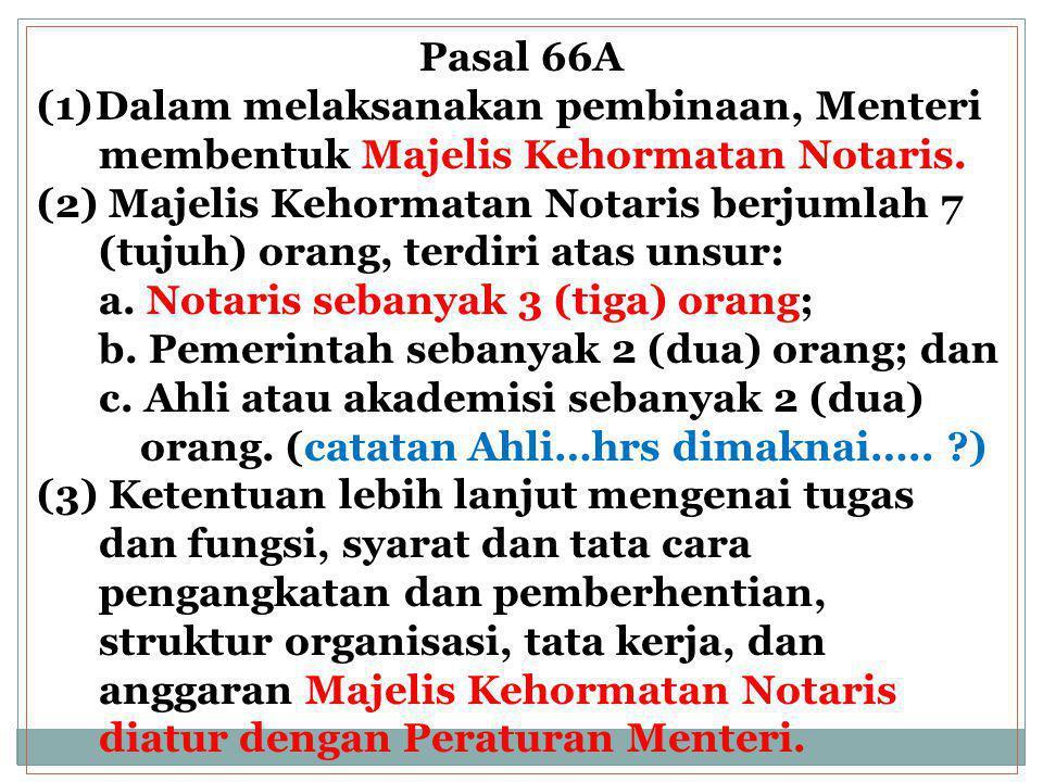Pasal 66A Dalam melaksanakan pembinaan, Menteri. membentuk Majelis Kehormatan Notaris. (2) Majelis Kehormatan Notaris berjumlah 7.