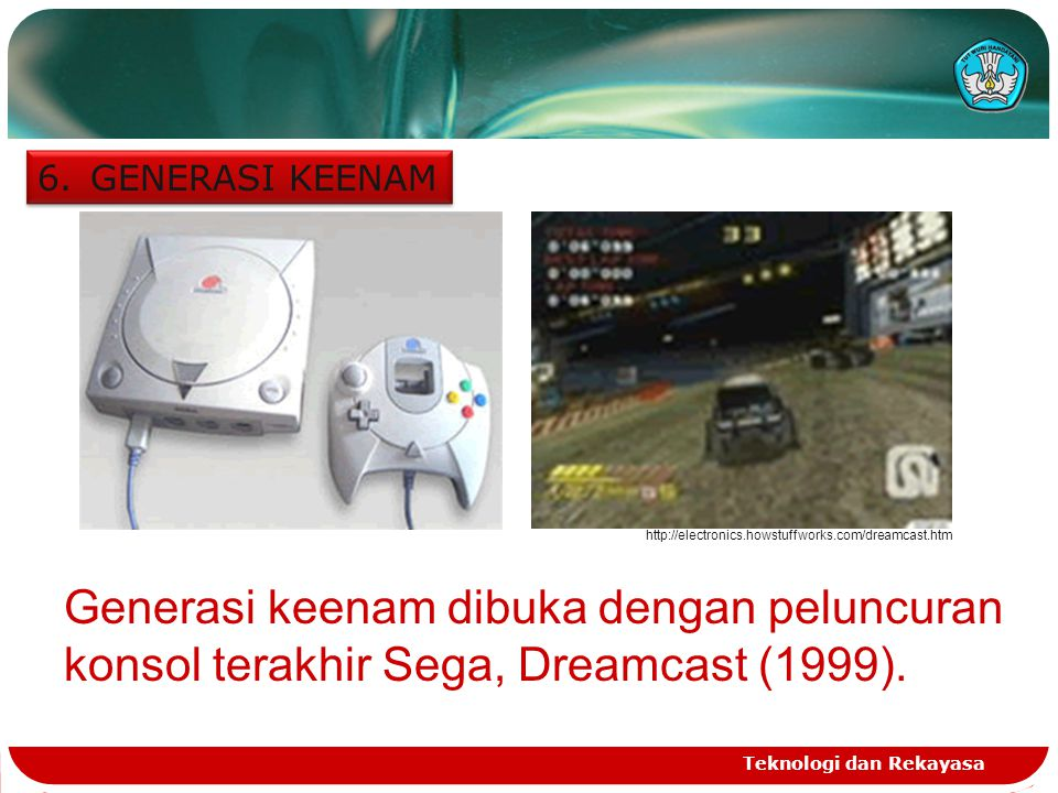 GENERASI KEENAM http://electronics.howstuffworks.com/dreamcast.htm. Generasi keenam dibuka dengan peluncuran konsol terakhir Sega, Dreamcast (1999).