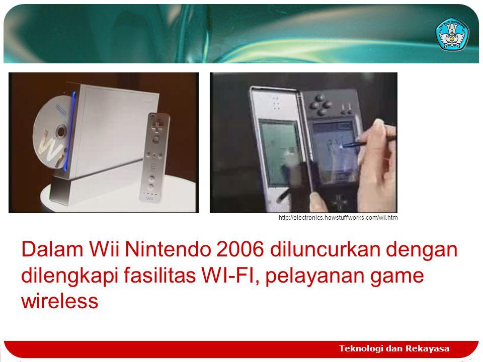 http://electronics.howstuffworks.com/wii.htm Dalam Wii Nintendo 2006 diluncurkan dengan dilengkapi fasilitas WI-FI, pelayanan game wireless.