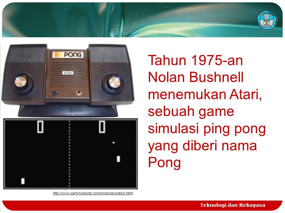 http://www.gamingdump.com/konsolevolution.html Tahun 1975-an Nolan Bushnell menemukan Atari, sebuah game simulasi ping pong yang diberi nama Pong.
