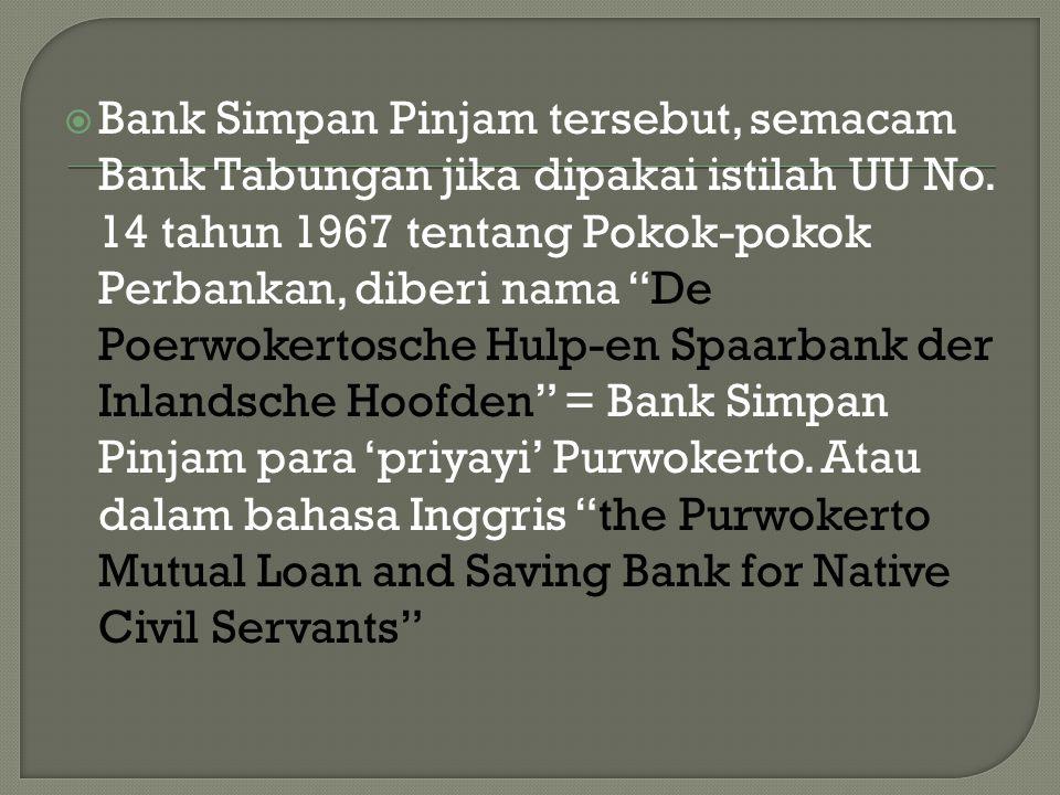 Bank Simpan Pinjam tersebut, semacam Bank Tabungan jika dipakai istilah UU No.