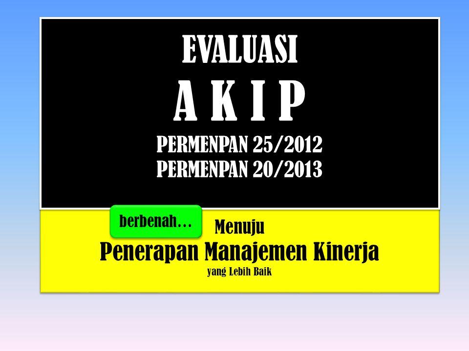 EVALUASI A K I P PERMENPAN 25/2012 PERMENPAN 20/2013