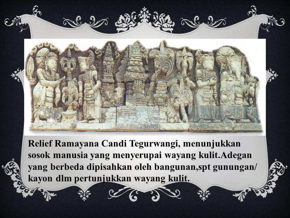 Relief Ramayana Candi Tegurwangi, menunjukkan sosok manusia yang menyerupai wayang kulit.Adegan yang berbeda dipisahkan oleh bangunan,spt gunungan/ kayon dlm pertunjukkan wayang kulit.