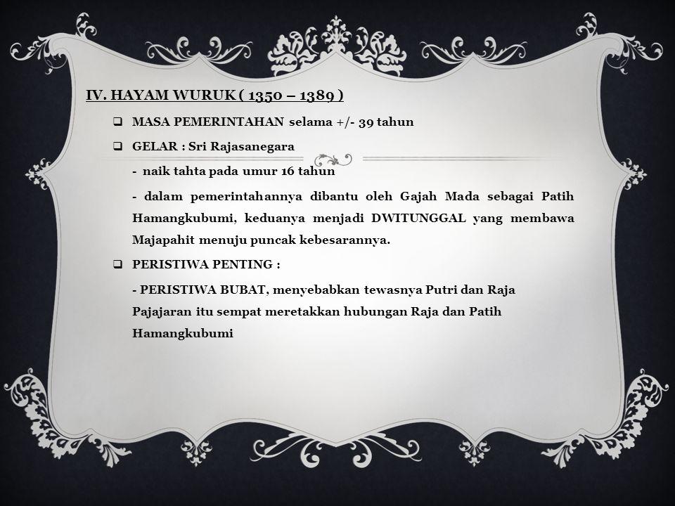 IV. HAYAM WURUK ( 1350 – 1389 ) MASA PEMERINTAHAN selama +/- 39 tahun