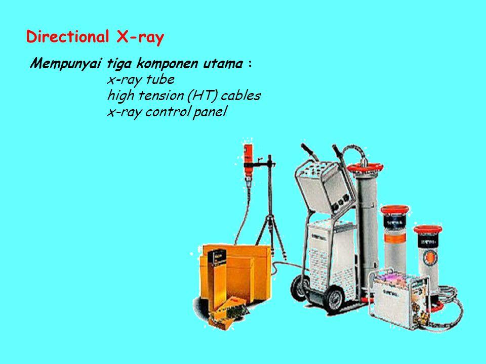 Directional X-ray Mempunyai tiga komponen utama : x-ray tube