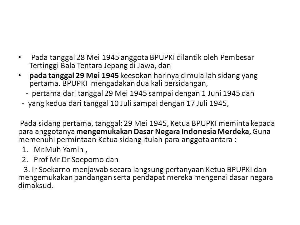 Pada tanggal 28 Mei 1945 anggota BPUPKI dilantik oleh Pembesar Tertinggi Bala Tentara Jepang di Jawa, dan